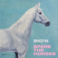 BIG'N  spare the horses