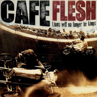 CAFE FLESH  lions will no longer be kings