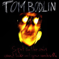TOM BODLIN  spit in the air and…