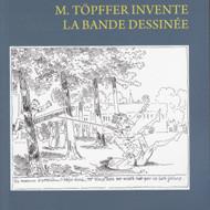 """PARUTION DE """"M. Töpffer invente la bande dessinée"""""""