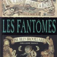 L'ENCYCLOPEDIE CURIEUSE ET BIZARRE Volume 1 : Les fantômes, par Billy Brouillard (Bianco)