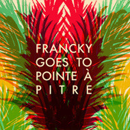 FRANCKY GOES TO POINT A PITRE  s/t