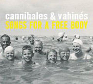 CANNIBALES & VAHINES   songs for a free body