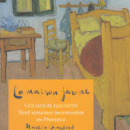 LA MAISON JAUNE Van Gogh, Gauguin, Neuf semaines tourmentées en Provence (Gayford)