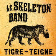LE SKELETON BAND  Tigre-teigne