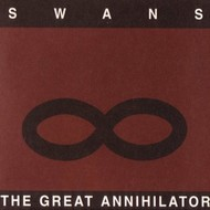 SWANS The Great Annihilator (+ Drainland de GIRA)