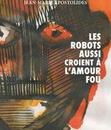 LES ROBOTS AUSSI CROIENT A L'AMOUR FOU (Giard/Apostolidès)