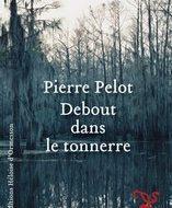 DEBOUT DANS LE TONNERRE (Pelot)